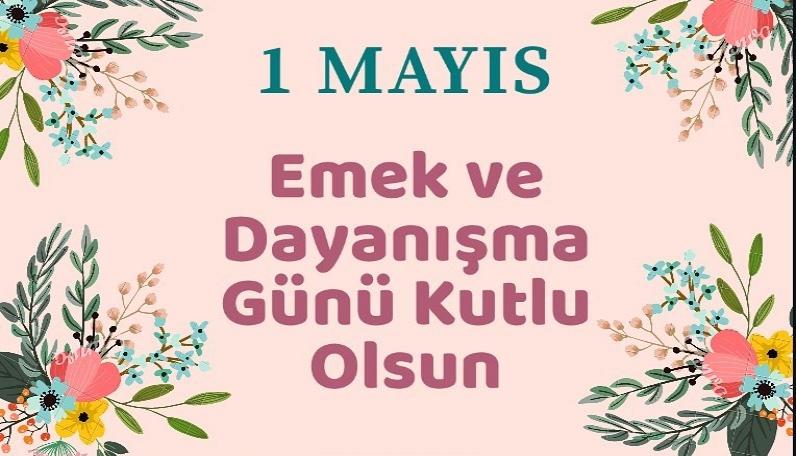 """1 Mayıs Emek ve Dayanışma Günü""""kutlu olsun!"""